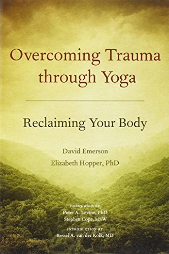 David Emerson Overcoming Trauma Through Yoga Reclaiming Your Body