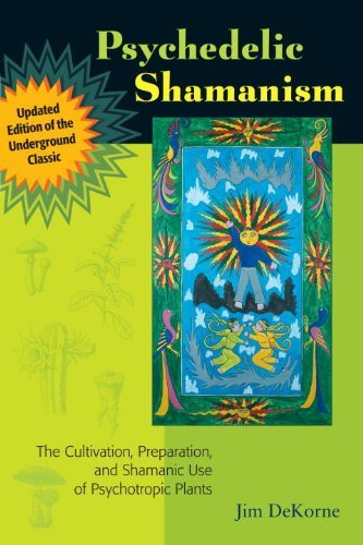 Jim Dekorne Psychedelic Shamanism Updated Edition The Cultivation Preparation And Shamanic Use Of Updated