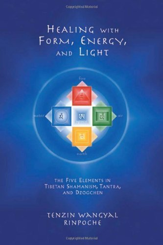 Tenzin Wangyal Rinpoche Healing With Form Energy And Light The Five Elements In Tibetan Shamanism Tantra A