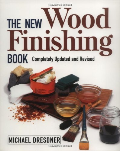 Michael Dresdner The New Wood Finishing Book Completely Updated And Revised Revised