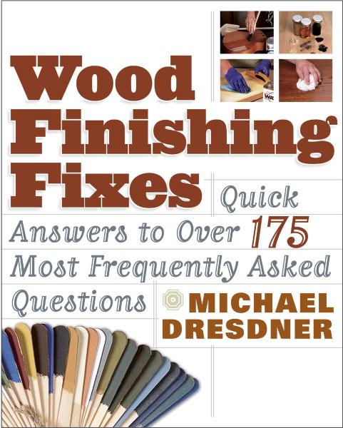 Michael Dresdner Wood Finishing Fixes Quick Answers To Over 175 Most Frequesntly Asked