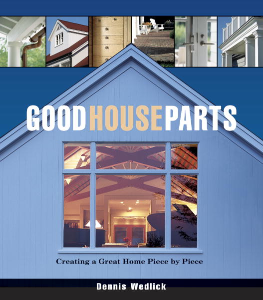 Dennis Wedlick Good House Parts Creating A Great Home Piece By Piece
