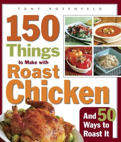 Tony Rosenfeld 150 Things To Make With Roast Chicken And 50 Ways