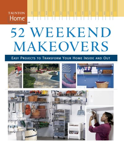 Taunton Press 52 Weekend Makeovers Easy Projects To Transform Your Home Inside Out