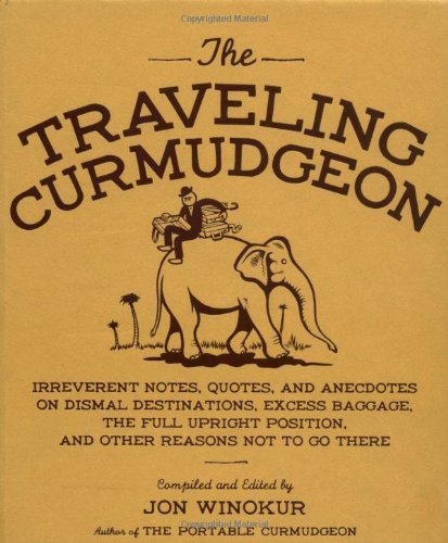Winokur Jon Traveling Curmudgeon The Irreverent Notes Quotes And Anecdotes On Dismal