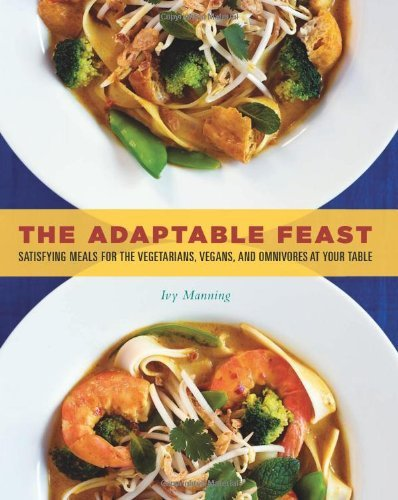Ivy Manning The Adaptable Feast Satisfying Meals For The Vegetarians Vegans And