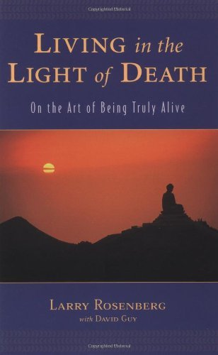 Larry Rosenberg Living In The Light Of Death On The Art Of Being Truly Alive