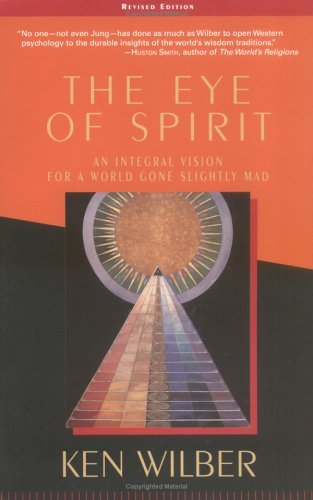 Ken Wilber The Eye Of Spirit An Integral Vision For A World Gone Slightly Mad 0003 Edition;expanded