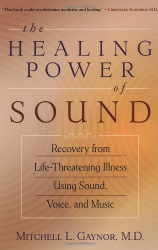 Mitchell L. Gaynor The Healing Power Of Sound Recovery From Life Threatening Illness Using Soun