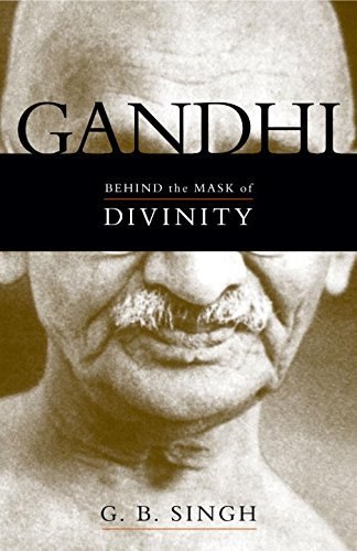G. B. Singh Gandhi Behind The Mask Of Divinity