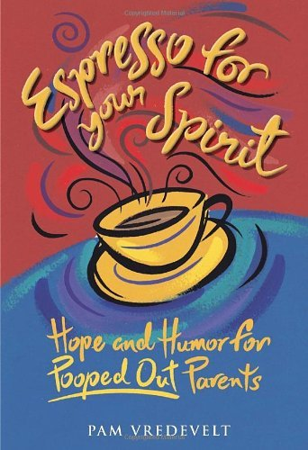 Pamela W. Vredevelt Espresso For Your Spirit Hope And Humor For Pooped Out Parents
