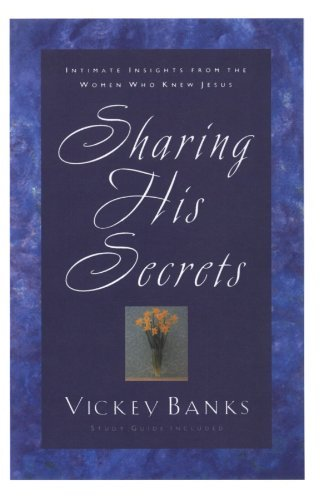 Vickey Banks Sharing His Secrets Intimate Insights From The Women Who Knew Jesus