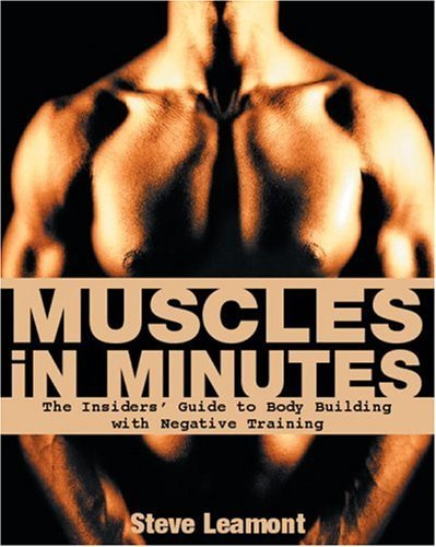 Steve Leamont Muscles In Minutes The Insiders' Guide To Body Building With Negativ