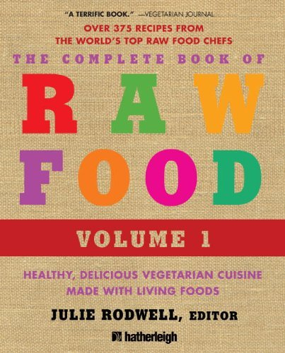 Julie Rodwell The Complete Book Of Raw Food Volume 1 Healthy Delicious Vegetarian Cuisine Made With L 0002 Edition;revised Expand