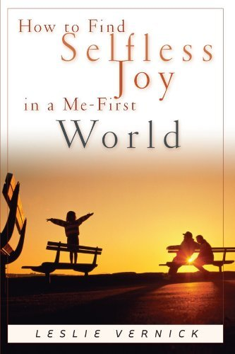 Vernick How To Find Selfless Joy In A Me First World