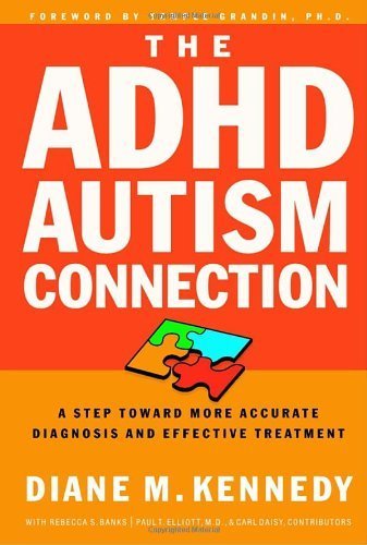 Diane Kennedy The Adhd Autism Connection A Step Toward More Accurate Diagnoses And Effecti
