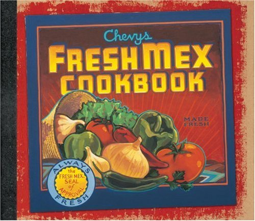 Ten Speed Press Chevys Fresh Mex Cookbook