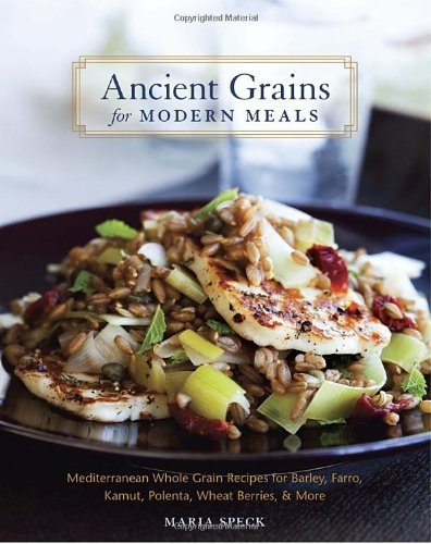Maria Speck Ancient Grains For Modern Meals Mediterranean Whole Grain Recipes For Barley Far