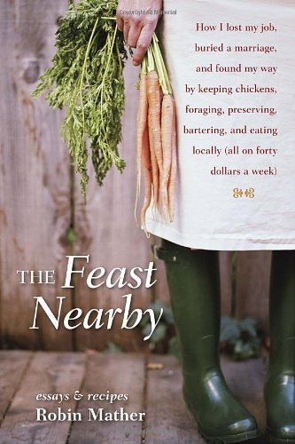 Robin Mather The Feast Nearby How I Lost My Job Buried A Marriage And Found M