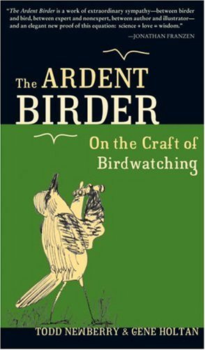 Todd Newberry The Ardent Birder On The Craft Of Birdwatching