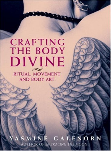 Yasmine Galenorn Crafting The Body Divine Ritual Movement And Body Art