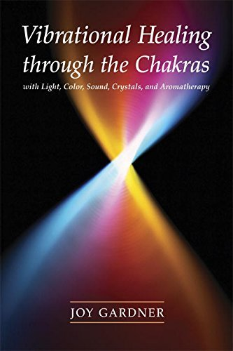 Joy Gardner Vibrational Healing Through The Chakras With Light Color Sound Crystals And Aromather