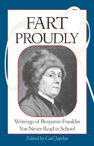 Benjamin Franklin Fart Proudly Writings Of Benjamin Franklin You Never Read In S Revised