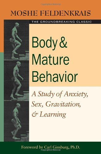 Feldenkrais Moshe Body & Mature Behavior A Study Of Anxiety Sex Gravitation & Learning