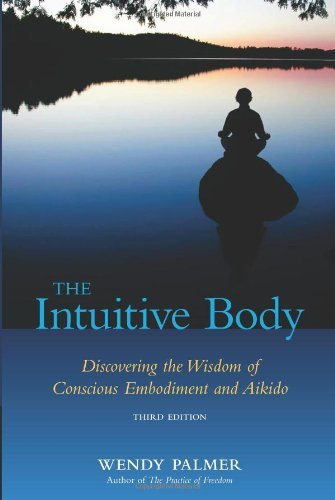 Wendy Palmer Intuitive Body The Discovering The Wisdom Of Conscious Embodiment An