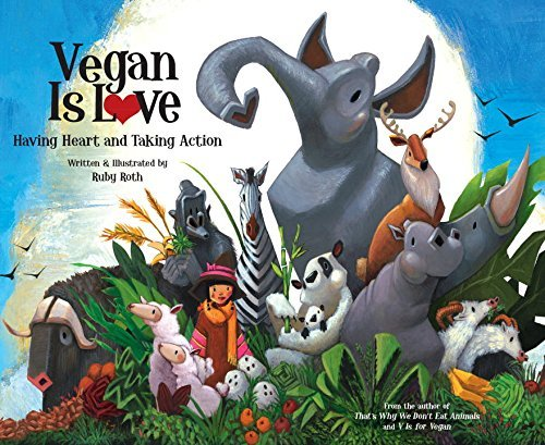 Ruby Roth Vegan Is Love Having Heart And Taking Action