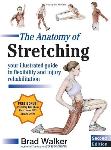 Brad Walker The Anatomy Of Stretching Your Illustrated Guide To Flexibility And Injury 0002 Edition;
