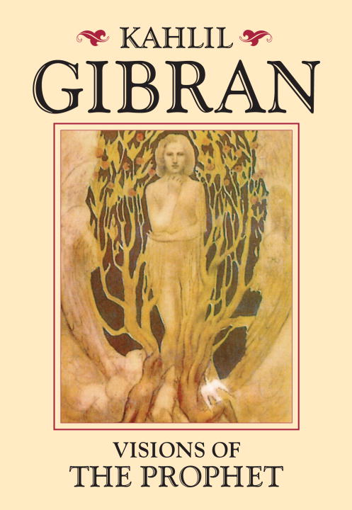 Kahlil Gibran Visions Of The Prophet