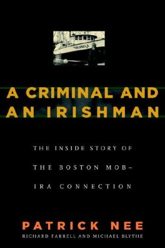Patrick Nee A Criminal & An Irishman The Inside Story Of The Boston Mob Ira Connection