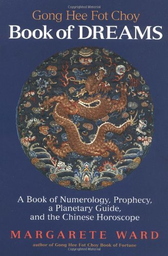 Margarete Ward Gong Hee Fot Choy Book Of Dreams A Book Of Numerology Prophecy A Planetary Guide & The Chinese Horoscope