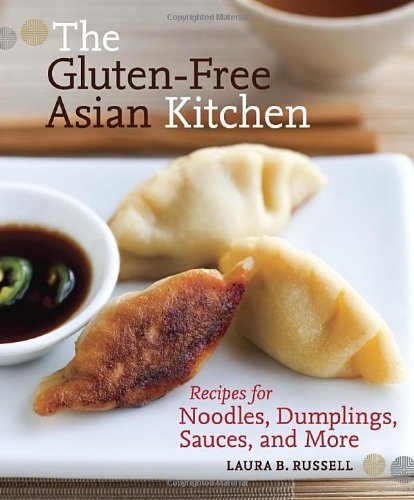 Laura B. Russell The Gluten Free Asian Kitchen Recipes For Noodles Dumplings Sauces And More