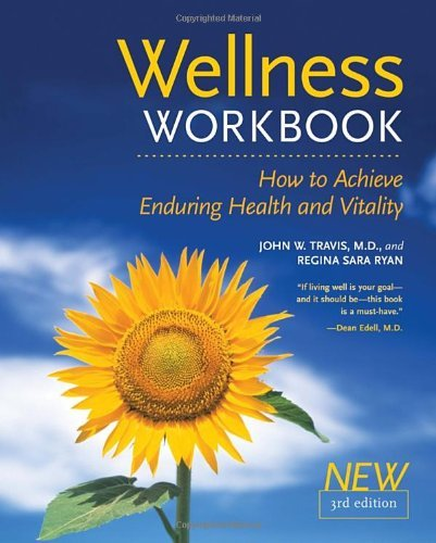 John W. Travis The Wellness Workbook 3rd Ed How To Achieve Enduring Health And Vitality 0003 Edition;