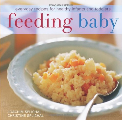 Joachim Splichal Feeding Baby Everyday Recipes For Healthy Infants And Toddlers