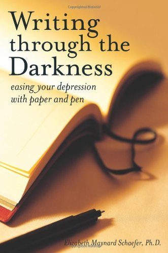 Elizabeth Maynard Schaefer Writing Through The Darkness Easing Your Depression With Paper And Pen