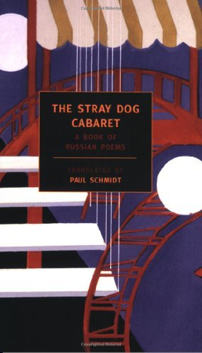 Paul Schmidt The Stray Dog Cabaret A Book Of Russian Poems