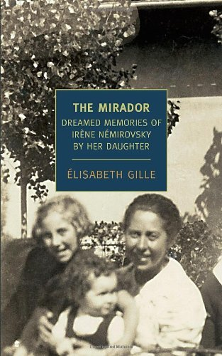 Elisabeth Gille The Mirador Dreamed Memories Of Irene Nemirovsky By Her Daugh