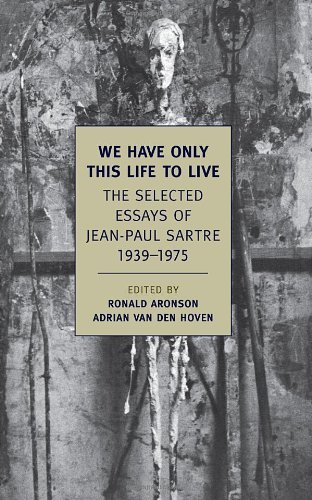 Jean Paul Sartre We Have Only This Life To Live The Selected Essays Of Jean Paul Sartre 1939 197