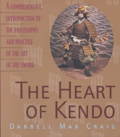 Darrell Max Craig The Heart Of Kendo A Comprehensive Introduction To The Philosophy An Revised