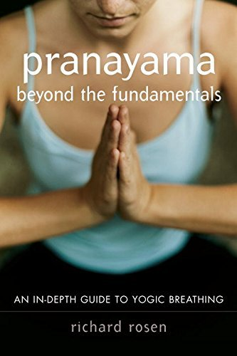 Richard Rosen Pranayama Beyond The Fundamentals An In Depth Guide To Yogic Breathing With Instruc