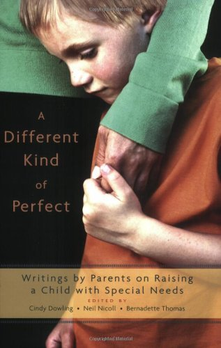 Cindy Dowling A Different Kind Of Perfect Writings By Parents On Raising A Child With Speci