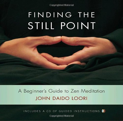John Daido Loori Finding The Still Point A Beginner's Guide To Zen Meditation [with Cd]