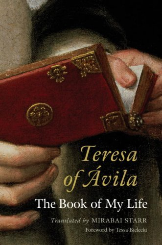 Mirabai Starr Teresa Of Avila The Book Of My Life