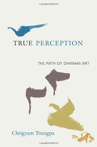Chogyam Trungpa True Perception The Path Of Dharma Art
