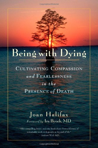 Joan Halifax Roshi Being With Dying Cultivating Compassion And Fearlessness In The Pr