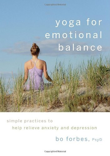 Bo Forbes Yoga For Emotional Balance Simple Practices To Help Relieve Anxiety And Depr