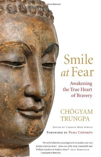 Chogyam Trungpa Smile At Fear Awakening The True Heart Of Bravery